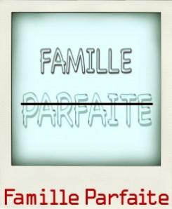 ◊ Famille Parfaite